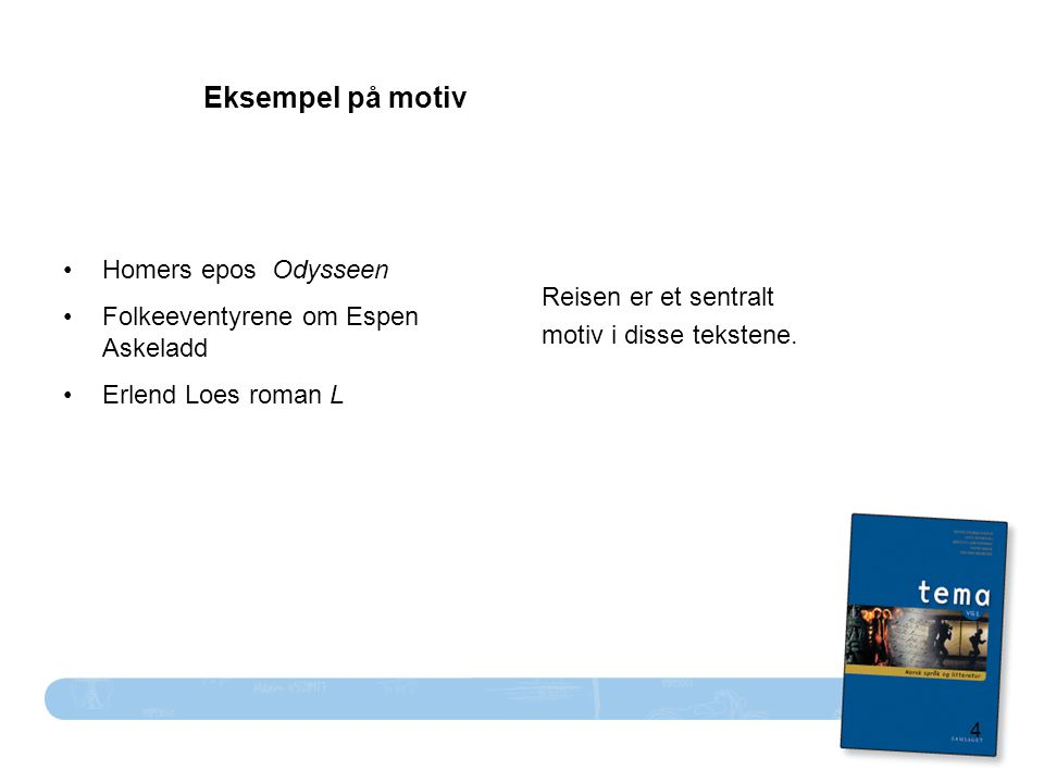 Eksempel på motiv • Homers epos Odysseen Reisen er et sentralt