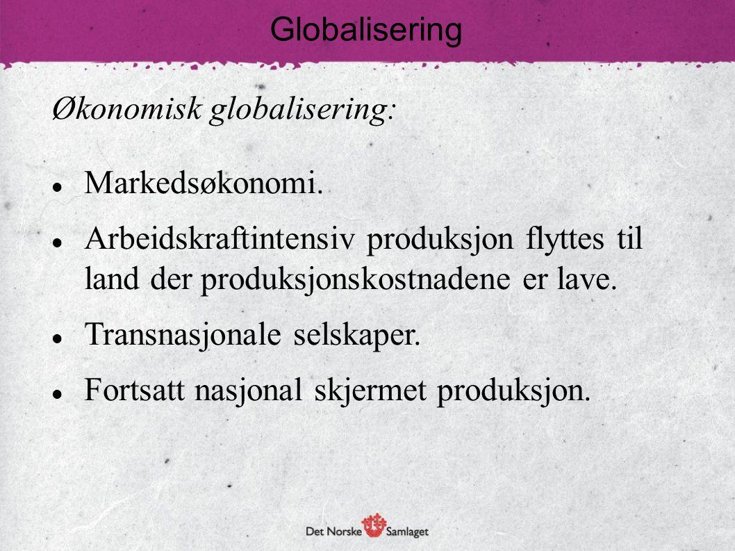Globalisering Økonomisk globalisering: Markedsøkonomi. Arbeidskraftintensiv produksjon flyttes til land der produksjonskostnadene er lave.
