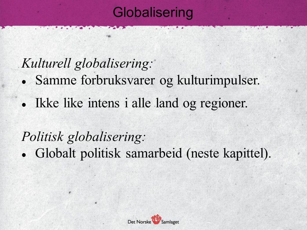 Globalisering Kulturell globalisering: Samme forbruksvarer og kulturimpulser. Ikke like intens i alle land og regioner.