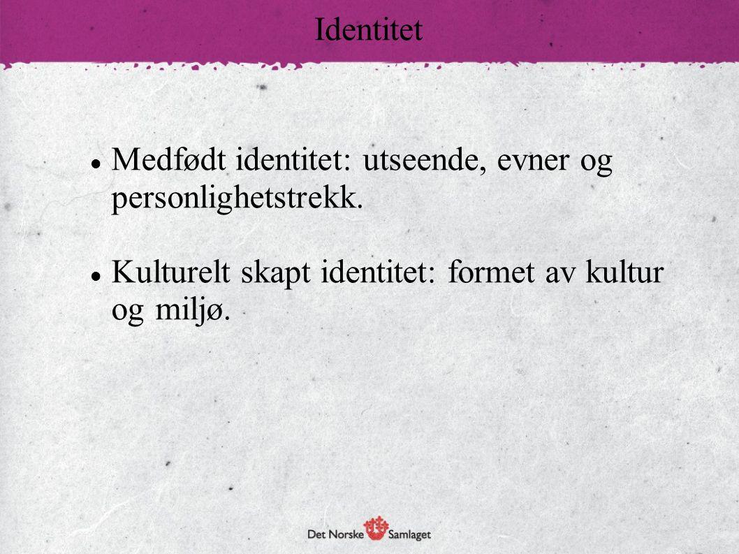 Identitet Medfødt identitet: utseende, evner og. personlighetstrekk.