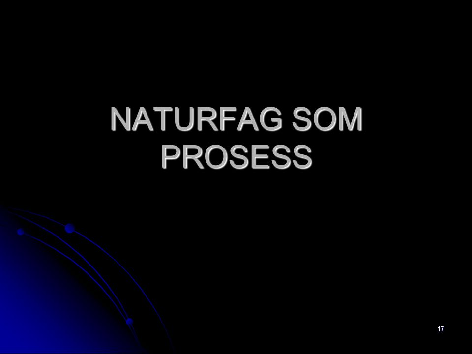 NATURFAG SOM PROSESS