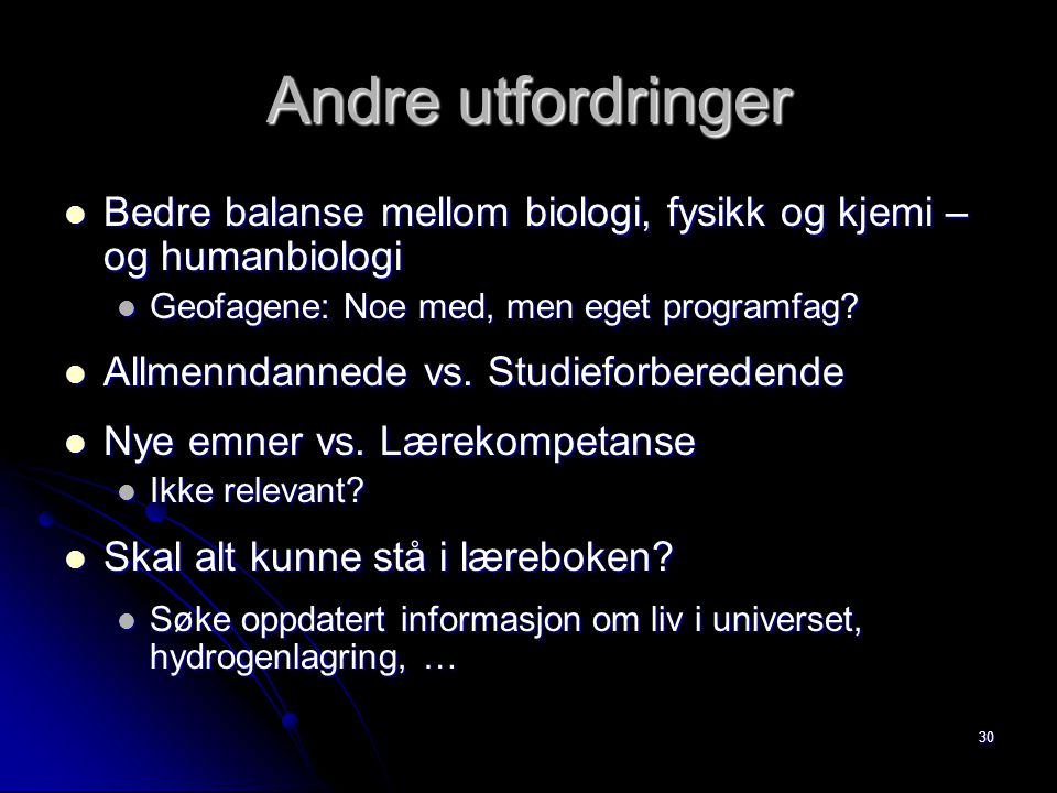 Andre utfordringer Bedre balanse mellom biologi, fysikk og kjemi – og humanbiologi. Geofagene: Noe med, men eget programfag