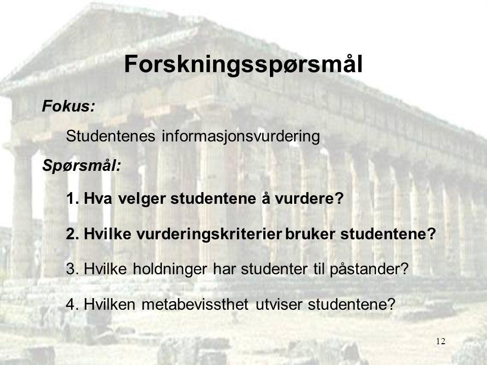 Forskningsspørsmål Fokus: Studentenes informasjonsvurdering Spørsmål: