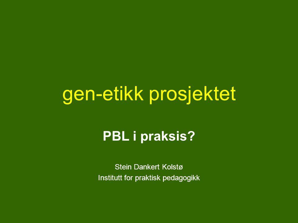 PBL i praksis Stein Dankert Kolstø Institutt for praktisk pedagogikk