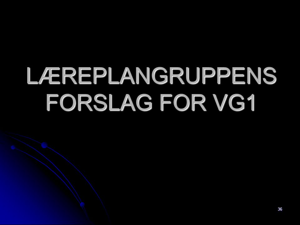 LÆREPLANGRUPPENS FORSLAG FOR VG1
