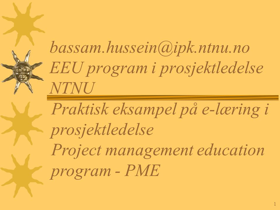 bassam.hussein@ipk.ntnu.no EEU program i prosjektledelse NTNU