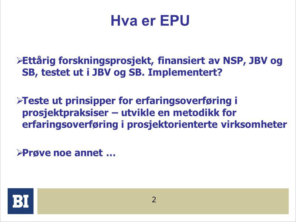 Hva er EPU Ettårig forskningsprosjekt, finansiert av NSP, JBV og SB, testet ut i JBV og SB. Implementert