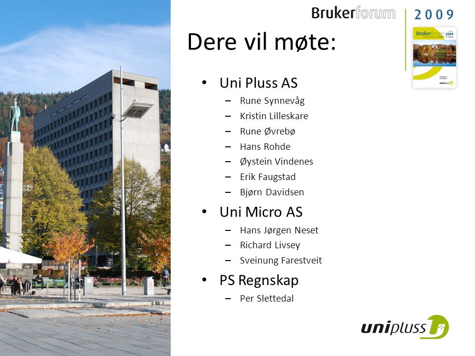 Dere vil møte: Uni Pluss AS Uni Micro AS PS Regnskap Rune Synnevåg