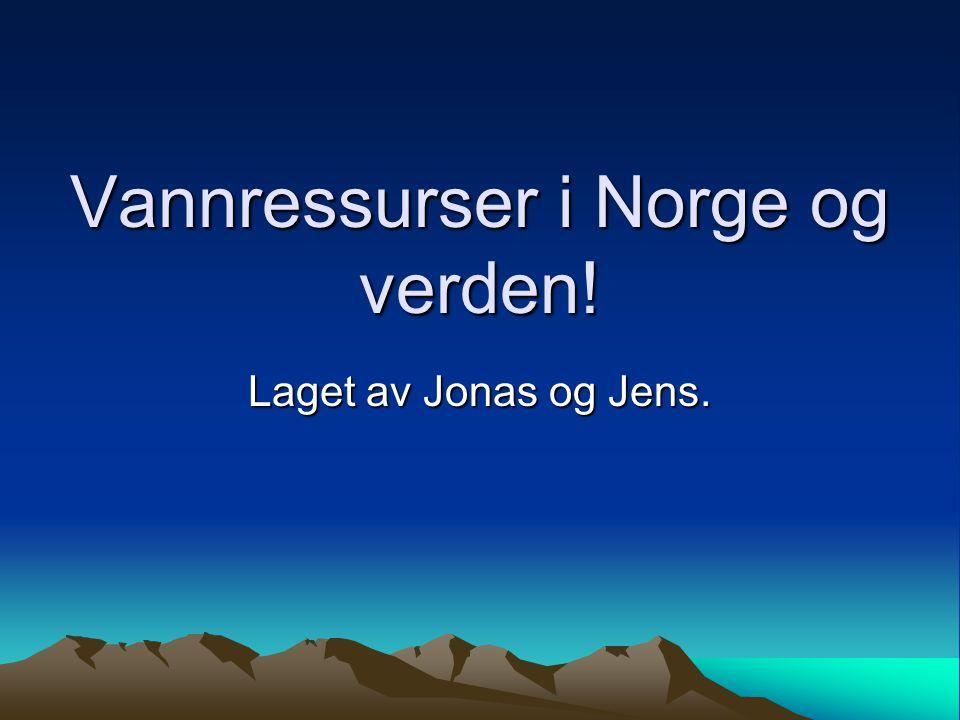 Vannressurser i Norge og verden!