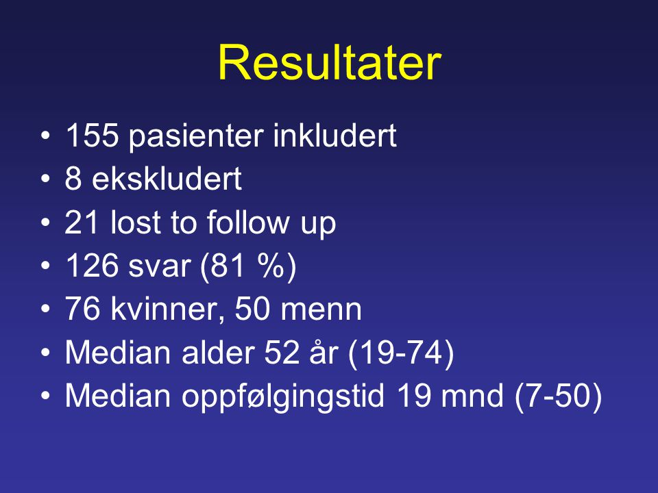 Resultater 155 pasienter inkludert 8 ekskludert 21 lost to follow up