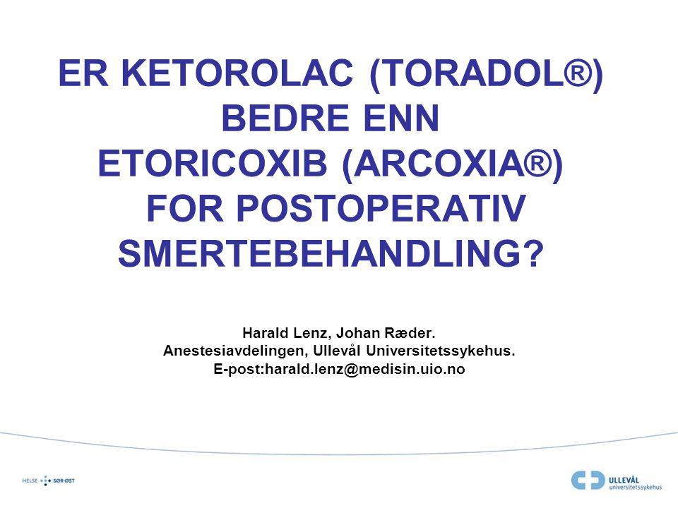 ER KETOROLAC (TORADOL®) BEDRE ENN ETORICOXIB (ARCOXIA®) FOR POSTOPERATIV SMERTEBEHANDLING