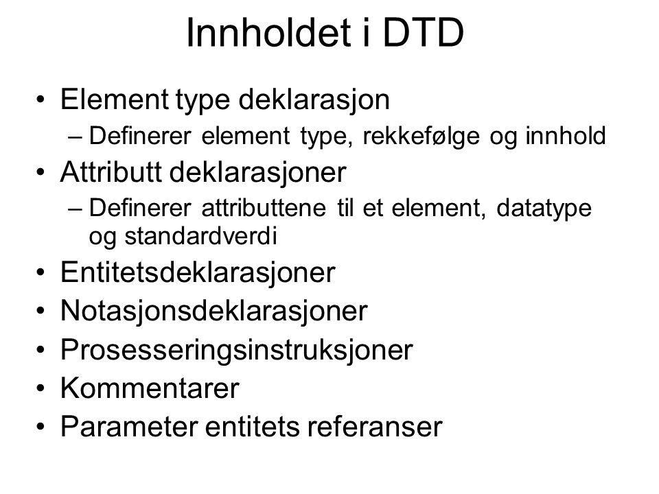 Innholdet i DTD Element type deklarasjon Attributt deklarasjoner