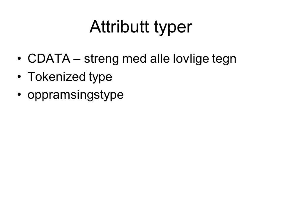 Attributt typer CDATA – streng med alle lovlige tegn Tokenized type