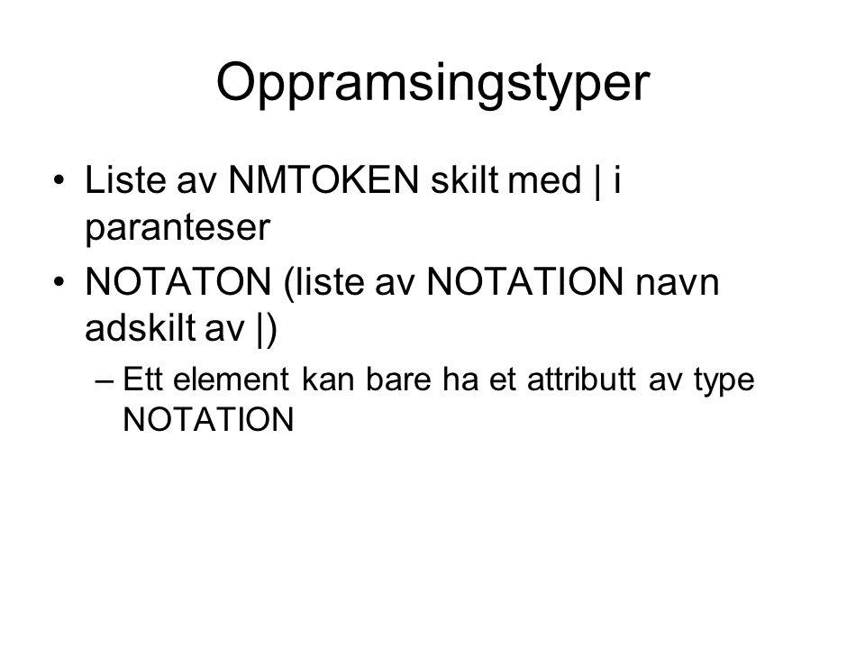 Oppramsingstyper Liste av NMTOKEN skilt med | i paranteser