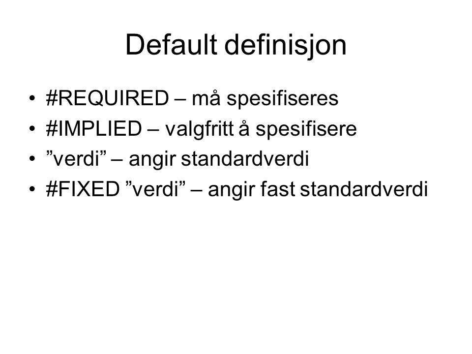 Default definisjon #REQUIRED – må spesifiseres