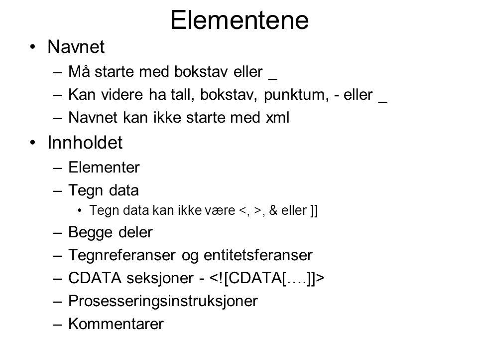 Elementene Navnet Innholdet Må starte med bokstav eller _