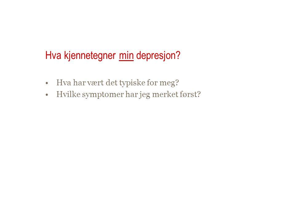 Hva kjennetegner min depresjon
