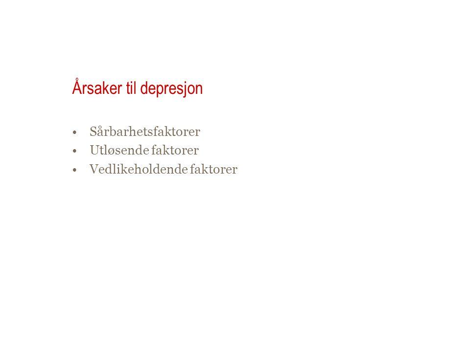 Årsaker til depresjon Sårbarhetsfaktorer Utløsende faktorer