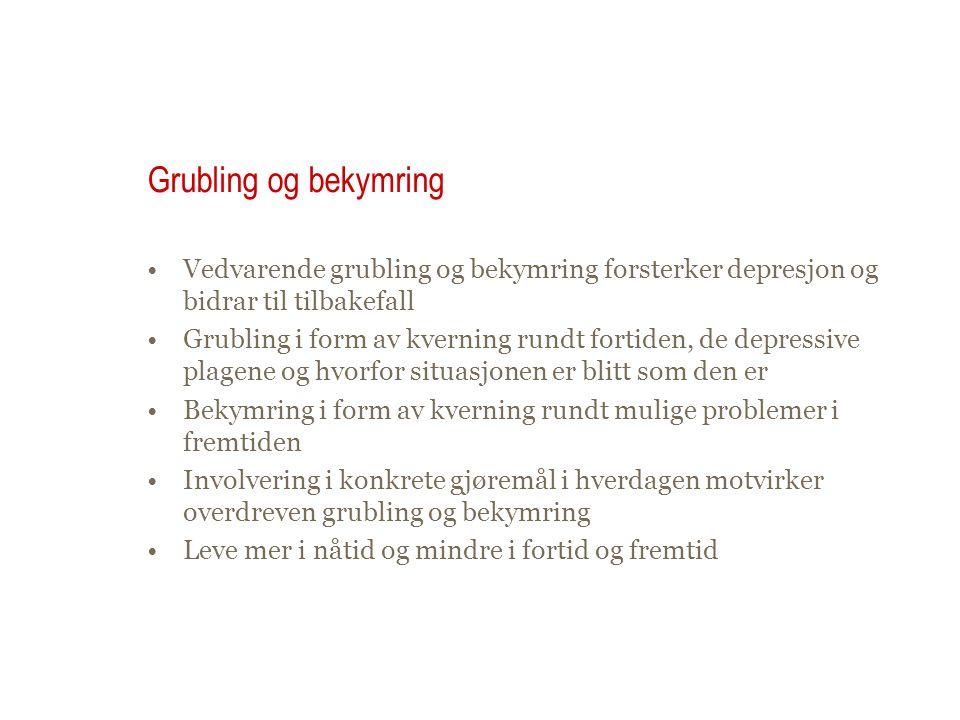 Grubling og bekymring Vedvarende grubling og bekymring forsterker depresjon og bidrar til tilbakefall.