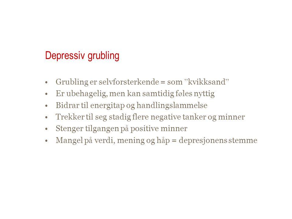 Depressiv grubling Grubling er selvforsterkende = som kvikksand