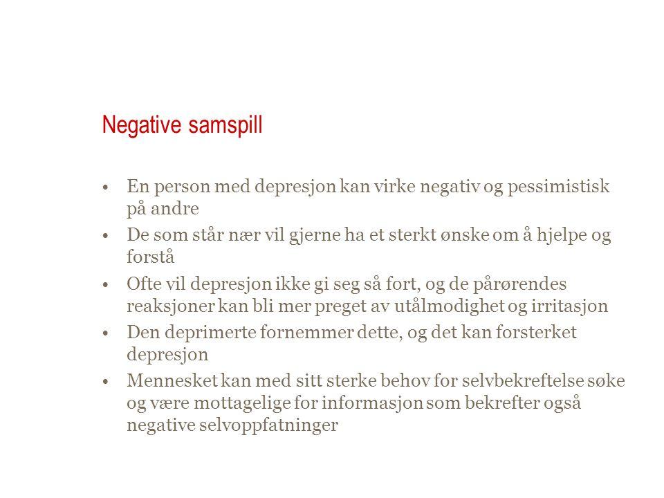 Negative samspill En person med depresjon kan virke negativ og pessimistisk på andre.