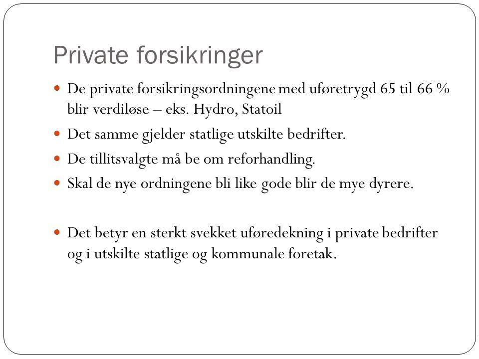 Private forsikringer De private forsikringsordningene med uføretrygd 65 til 66 % blir verdiløse – eks. Hydro, Statoil.