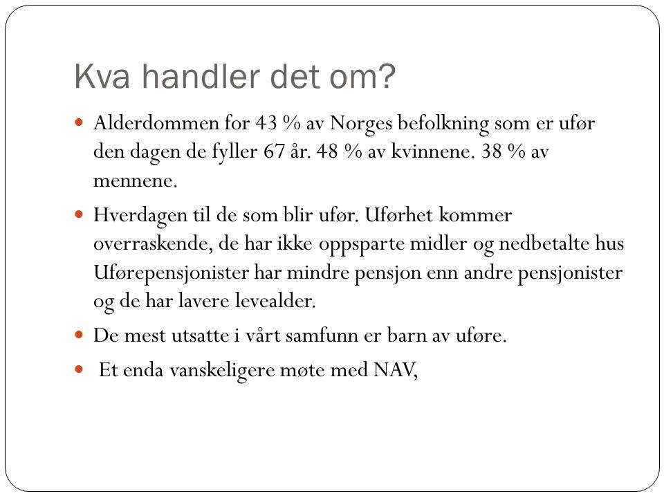 Kva handler det om Alderdommen for 43 % av Norges befolkning som er ufør den dagen de fyller 67 år. 48 % av kvinnene. 38 % av mennene.