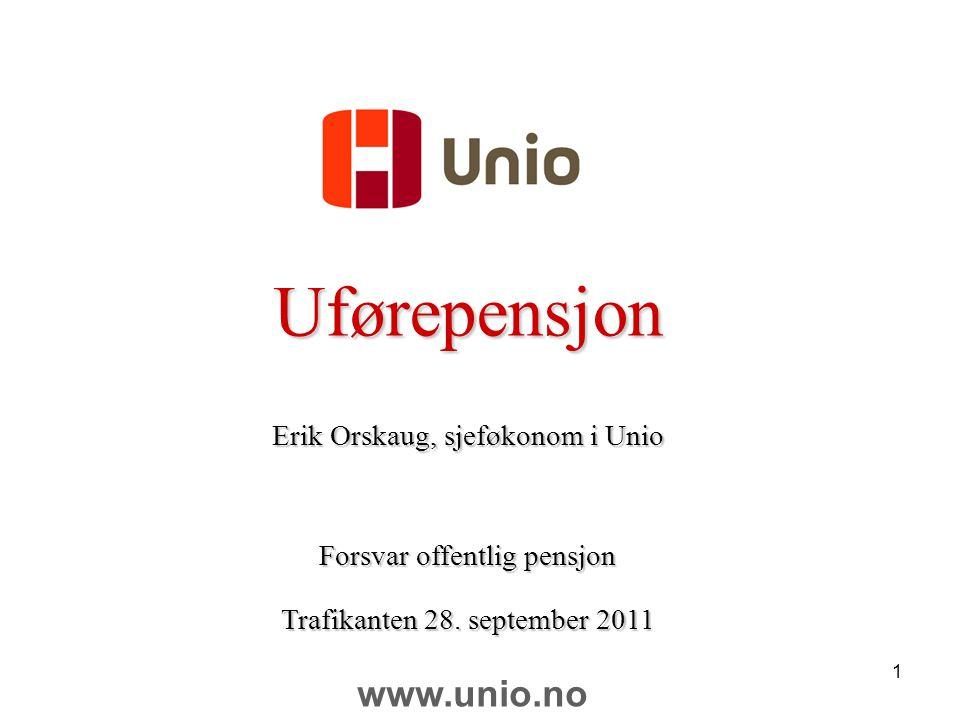 Uførepensjon www.unio.no Erik Orskaug, sjeføkonom i Unio