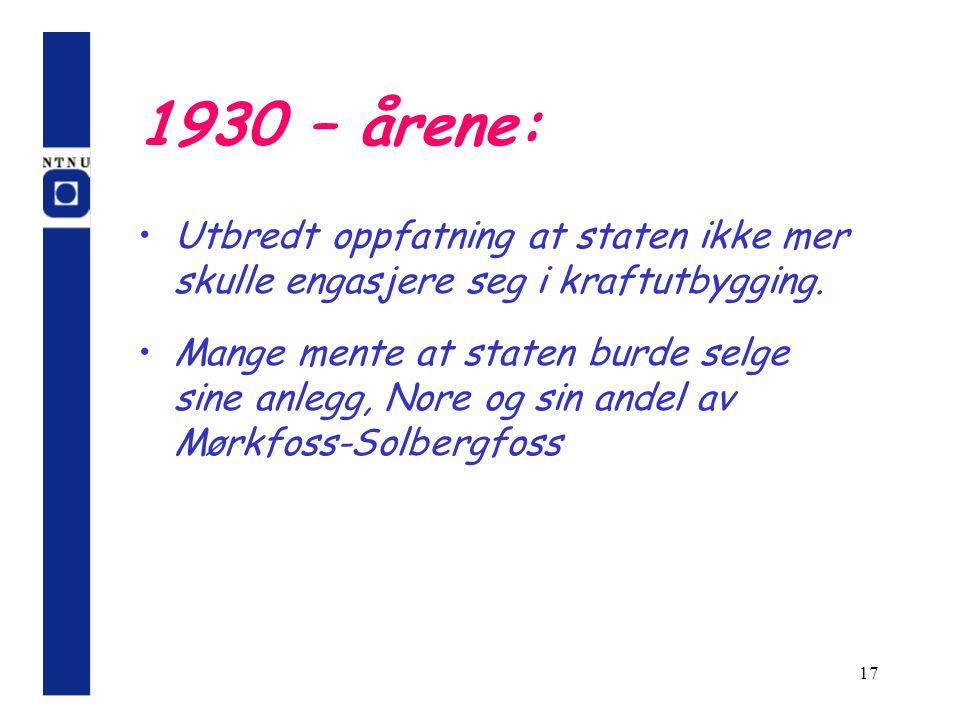 1930 – årene: Utbredt oppfatning at staten ikke mer skulle engasjere seg i kraftutbygging.
