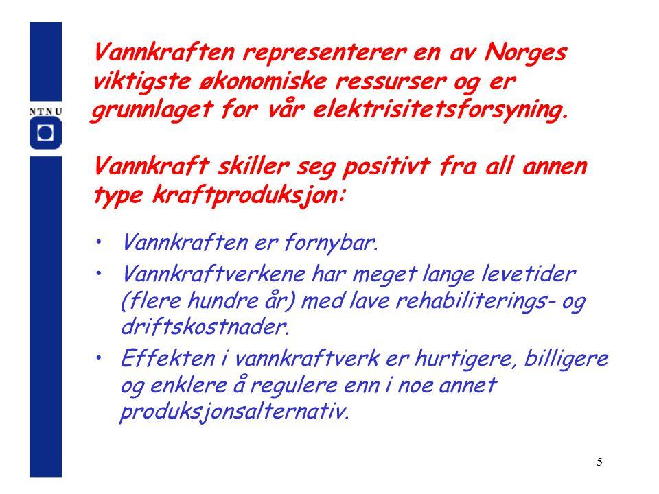 Vannkraften representerer en av Norges viktigste økonomiske ressurser og er grunnlaget for vår elektrisitetsforsyning. Vannkraft skiller seg positivt fra all annen type kraftproduksjon: