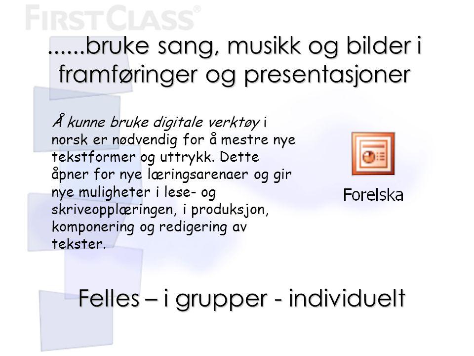 ......bruke sang, musikk og bilder i framføringer og presentasjoner