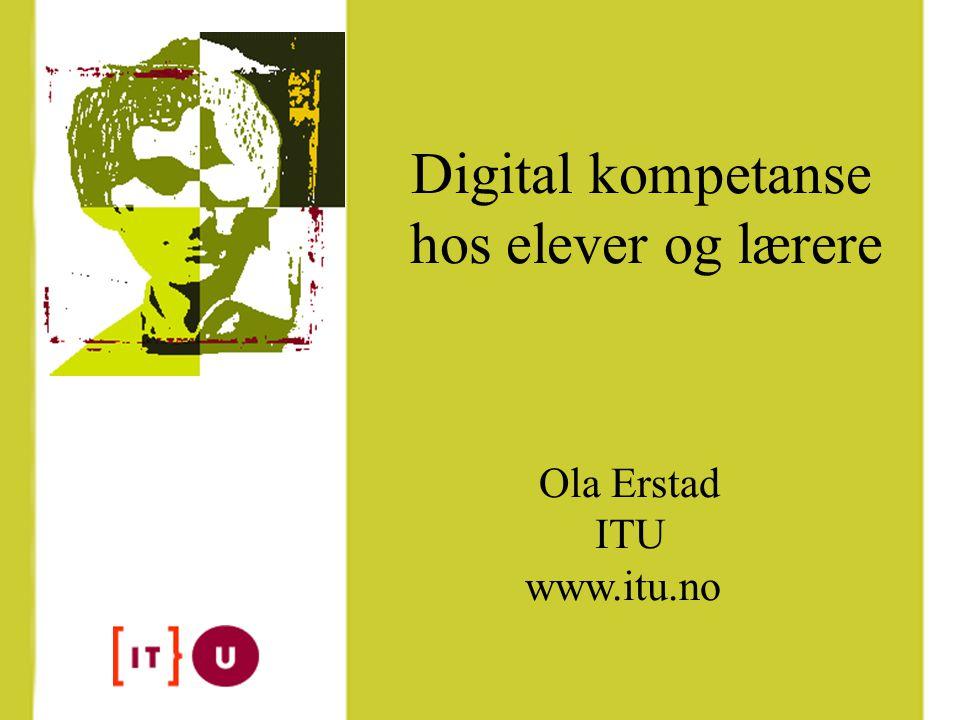 Digital kompetanse hos elever og lærere Ola Erstad ITU www.itu.no