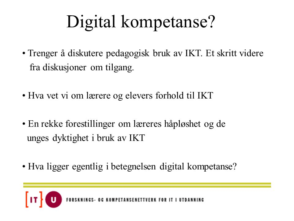 Digital kompetanse Trenger å diskutere pedagogisk bruk av IKT. Et skritt videre. fra diskusjoner om tilgang.