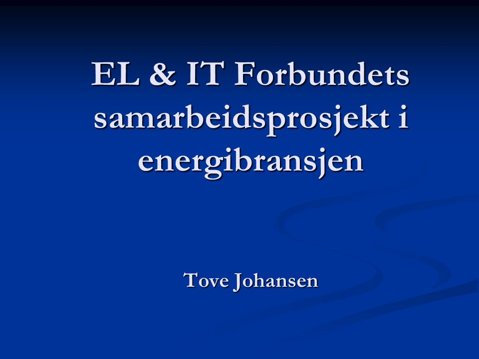 EL & IT Forbundets samarbeidsprosjekt i energibransjen Tove Johansen