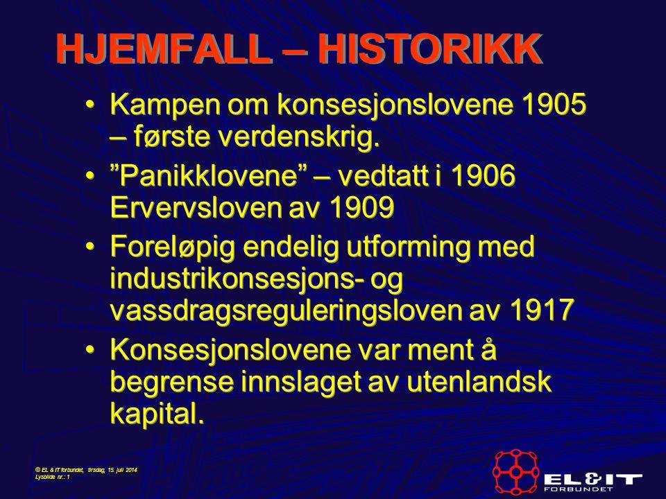 HJEMFALL – HISTORIKK Kampen om konsesjonslovene 1905 – første verdenskrig. Panikklovene – vedtatt i 1906 Ervervsloven av 1909.