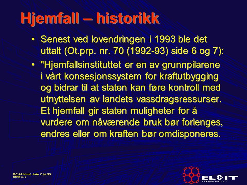 Hjemfall – historikk Senest ved lovendringen i 1993 ble det uttalt (Ot.prp. nr. 70 (1992-93) side 6 og 7):