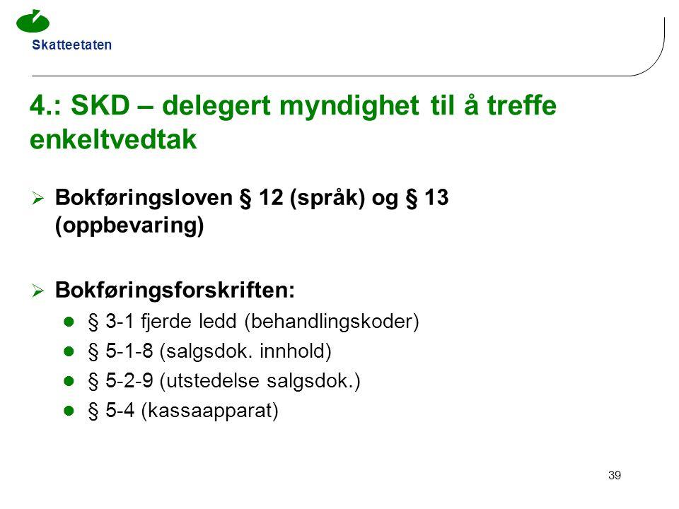 4.: SKD – delegert myndighet til å treffe enkeltvedtak