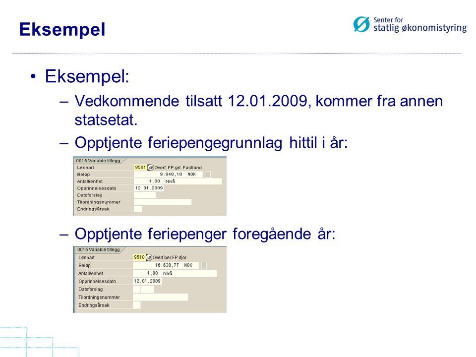 Eksempel Eksempel: Vedkommende tilsatt 12.01.2009, kommer fra annen statsetat. Opptjente feriepengegrunnlag hittil i år: