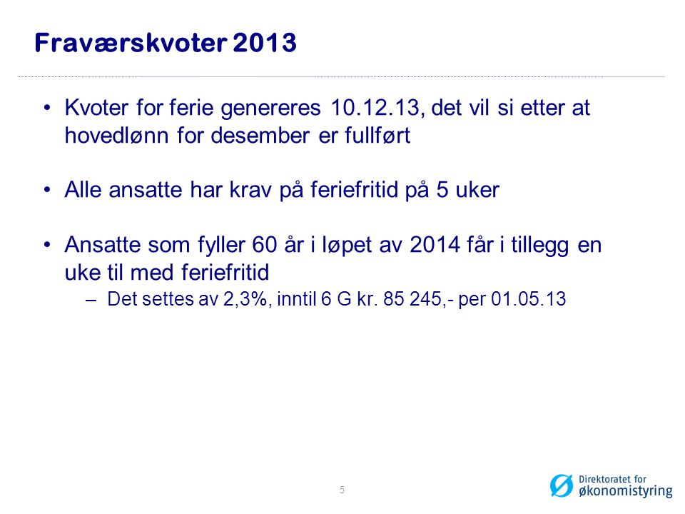 Fraværskvoter 2013 Kvoter for ferie genereres 10.12.13, det vil si etter at hovedlønn for desember er fullført.