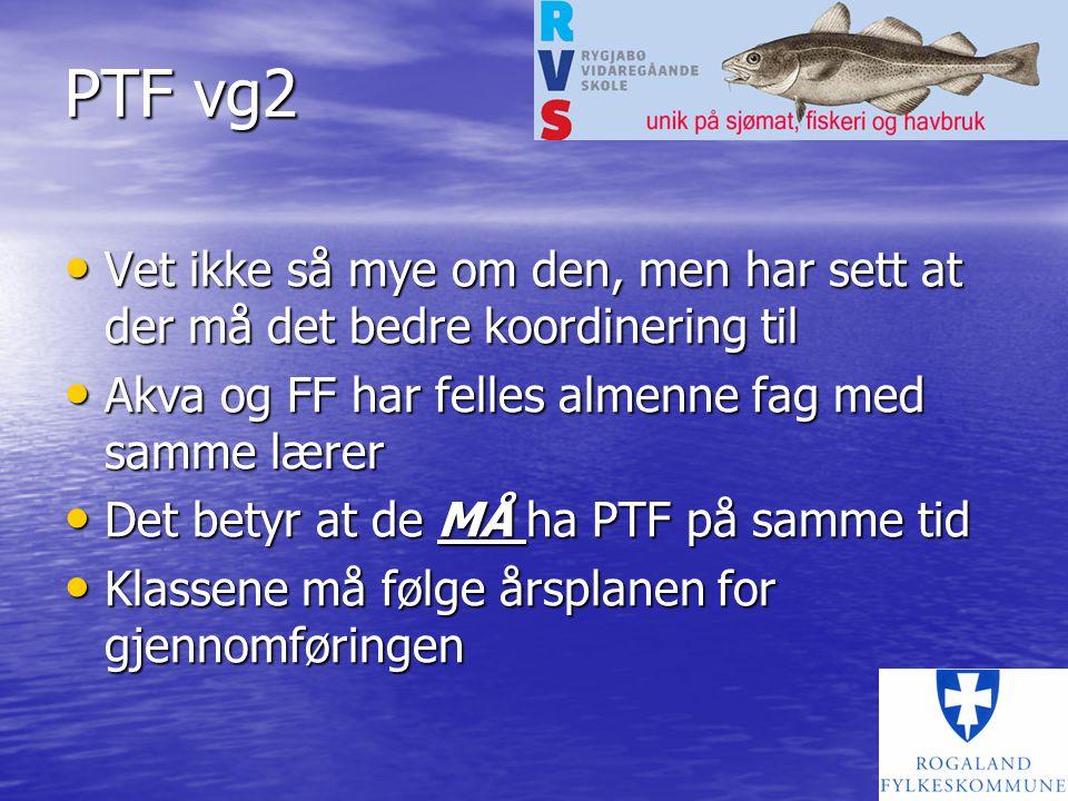 PTF vg2 Vet ikke så mye om den, men har sett at der må det bedre koordinering til. Akva og FF har felles almenne fag med samme lærer.