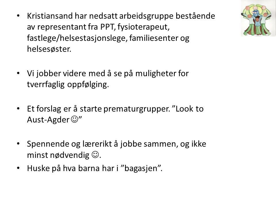Kristiansand har nedsatt arbeidsgruppe bestående av representant fra PPT, fysioterapeut, fastlege/helsestasjonslege, familiesenter og helsesøster.
