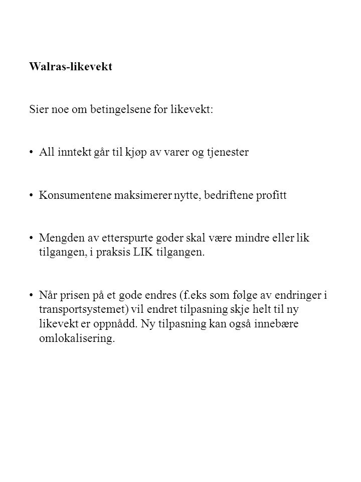 Walras-likevekt Sier noe om betingelsene for likevekt: All inntekt går til kjøp av varer og tjenester.