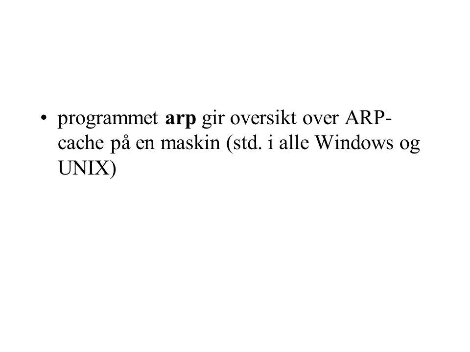 programmet arp gir oversikt over ARP-cache på en maskin (std