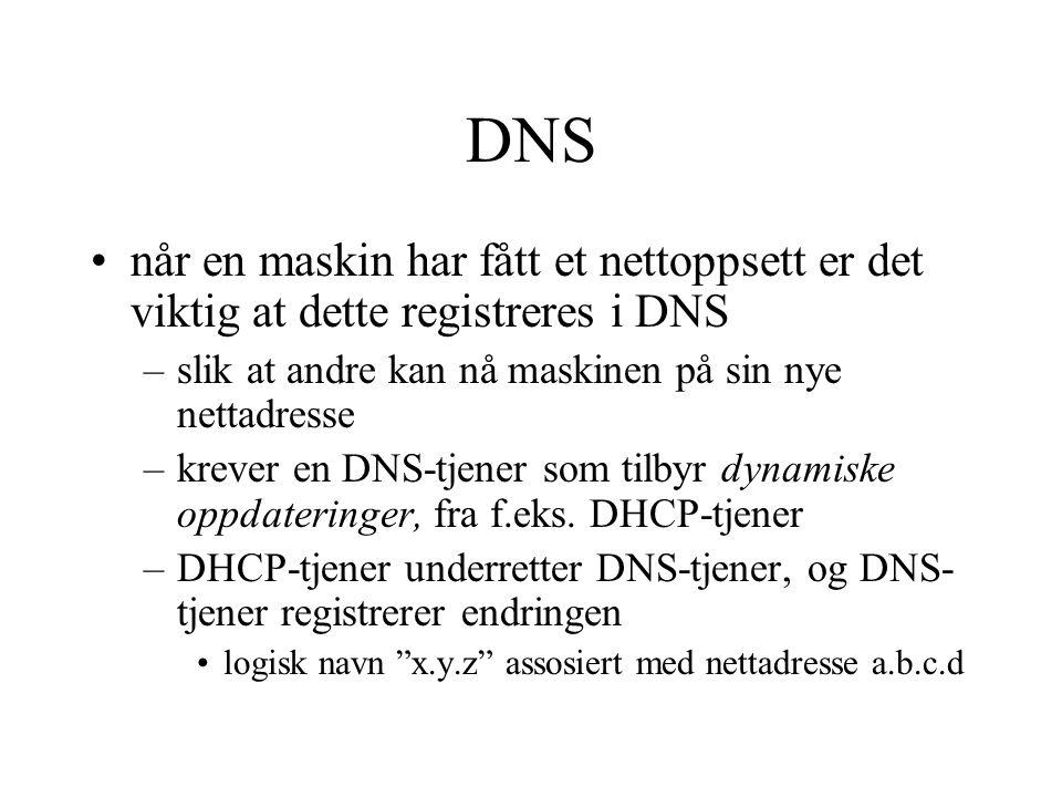 DNS når en maskin har fått et nettoppsett er det viktig at dette registreres i DNS. slik at andre kan nå maskinen på sin nye nettadresse.