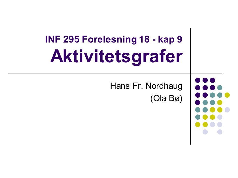 INF 295 Forelesning 18 - kap 9 Aktivitetsgrafer