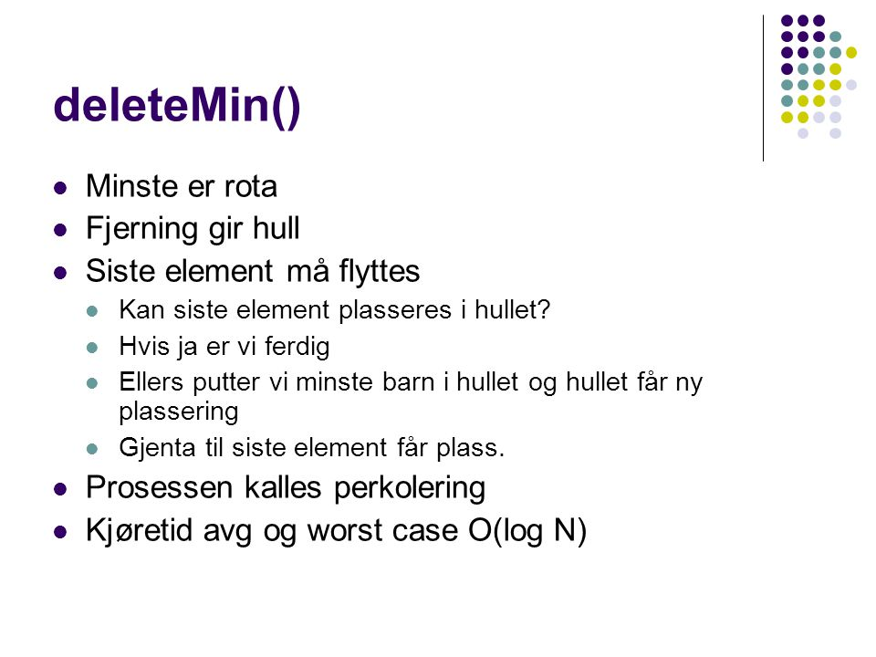 deleteMin() Minste er rota Fjerning gir hull Siste element må flyttes