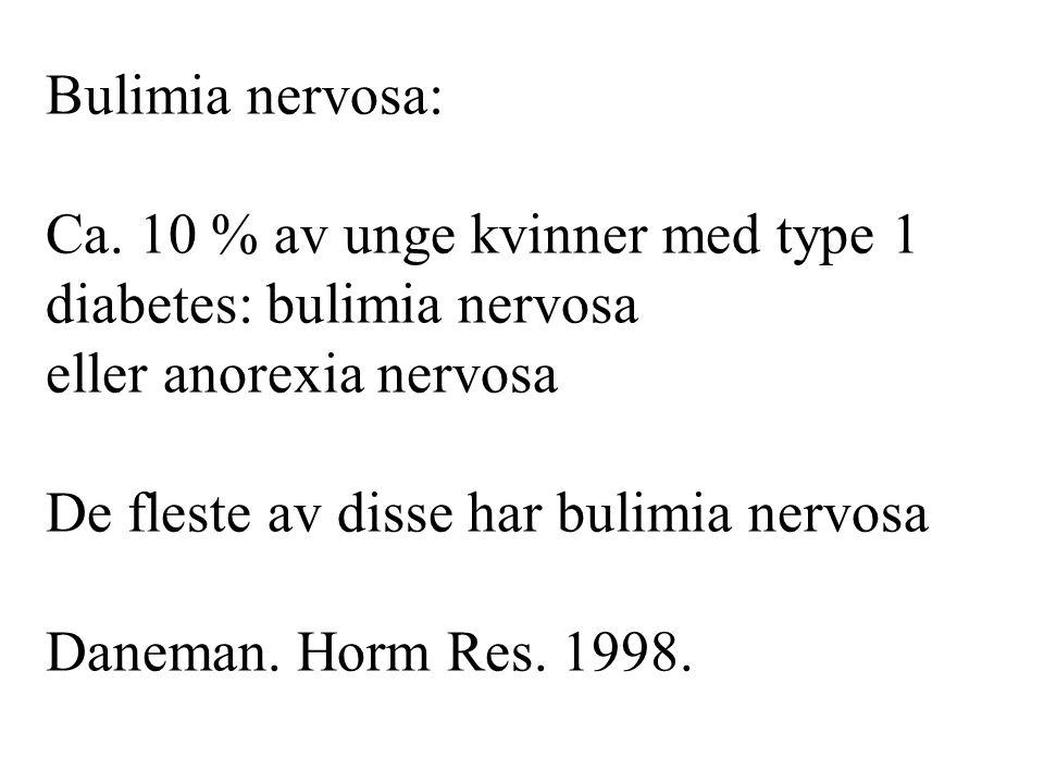Bulimia nervosa: Ca. 10 % av unge kvinner med type 1. diabetes: bulimia nervosa. eller anorexia nervosa.