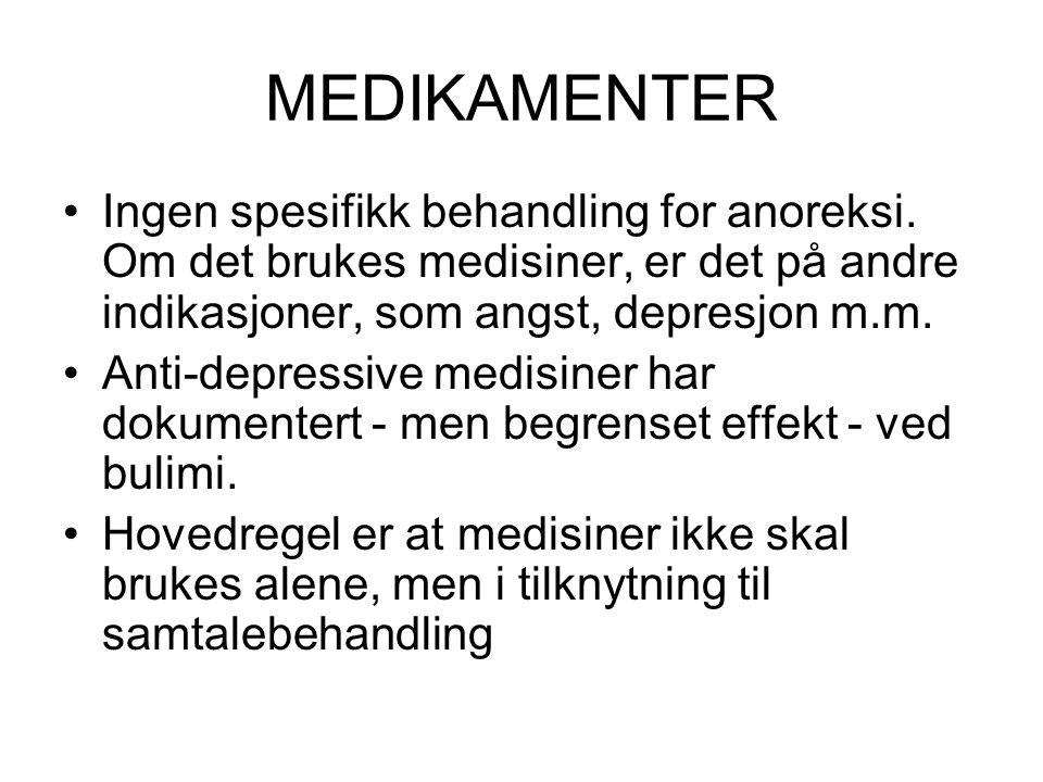 MEDIKAMENTER Ingen spesifikk behandling for anoreksi. Om det brukes medisiner, er det på andre indikasjoner, som angst, depresjon m.m.