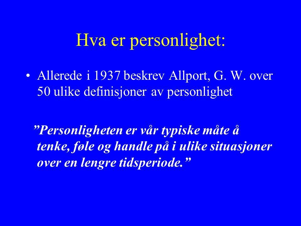 Hva er personlighet: Allerede i 1937 beskrev Allport, G. W. over 50 ulike definisjoner av personlighet.