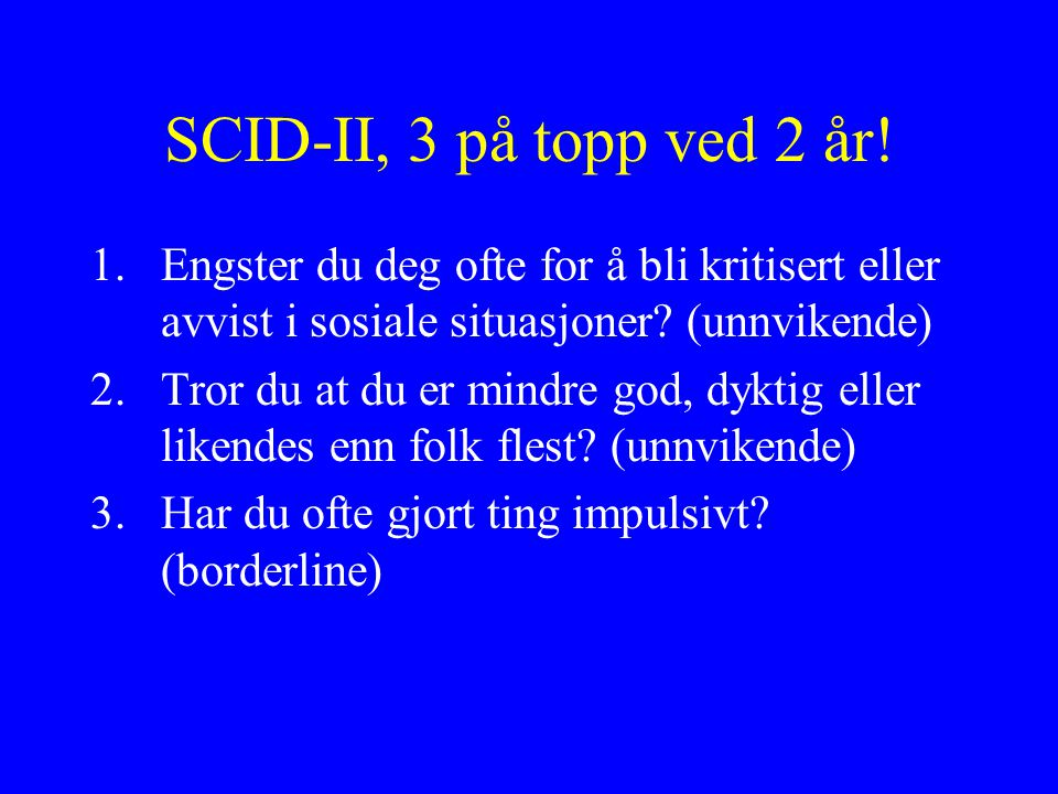 SCID-II, 3 på topp ved 2 år! Engster du deg ofte for å bli kritisert eller avvist i sosiale situasjoner (unnvikende)